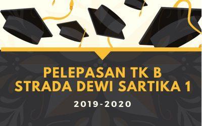 PELEPASAN TK B STRADA DEWI SARTIKA 1 TAHUN AJARAN 2019 – 2020
